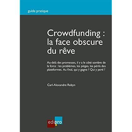 Crowdfunding : la face obscure du rêve: Guide pratique