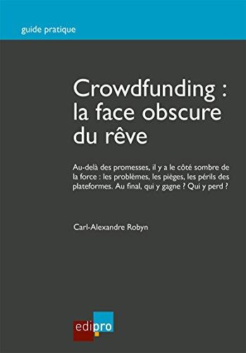 Crowdfunding : la face obscure du rêve: Guide pratique par Carl-Alexandre Robyn