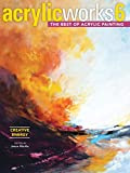 Acrylicworks 6 - Creative Energy: The Best of Acrylic Painting (Acrylicworks: the Best of Acrylic Painting, Band 6)