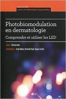 Photobiomodulation en dermatologie : Comprendre et utiliser les LED de Christine Noé ( 16 octobre 2014 )
