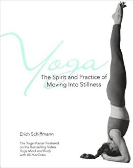 Yoga The Spirit And Practice Of Moving Into Stilln: The ...