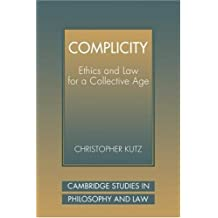 Complicity: Ethics Law Collect Age: Ethics and Law for a Collective Age (Cambridge Studies in Philosophy and Law) by Christopher Kutz (2008-08-21)