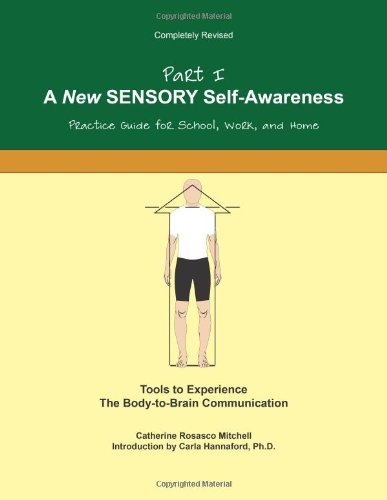 A New SENSORY Self-Awareness: Tools to Experience the Body-To-Brain Connection: Volume 1