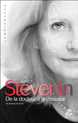 De la douleur à la douceur - Transmutation par Agnès Stevenin