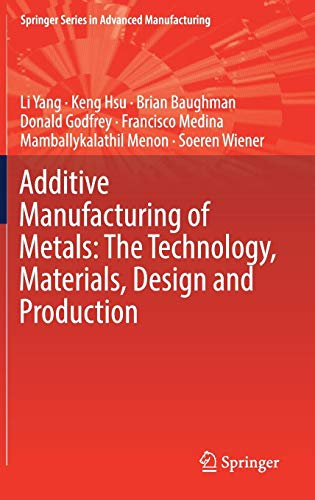 Additive Manufacturing of Metals: The Technology, Materials, Design and Production (Springer Series in Advanced Manufacturing)
