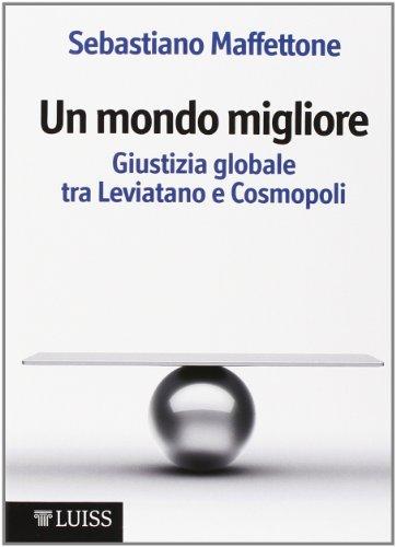 Un mondo migliore. Giustizia globale tra Leviatano e Cosmopoli. Scritti di filosofia politica: 1