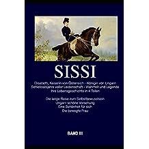 Sissi - Elisabeth, Kaiserin von Österreich und Königin von Ungarn: Schicksalsjahre voller Leidenschaft - Wahrheit und Legende