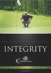 Integrity: The Heart and the Soul in Sports by Fellowship of Christian Athletes (2008-08-01)