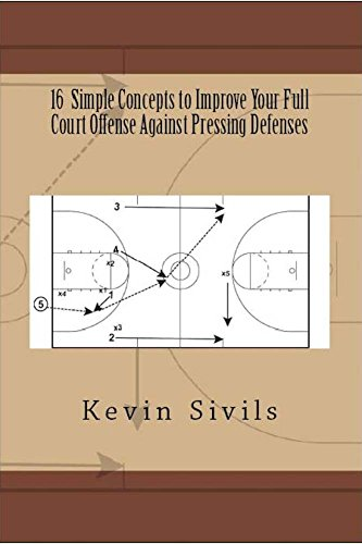16 Simple Concepts To Improve Your Full Court Offense Against Pressing Defenses: Building a Winning Basketball Program Series (English Edition) (Basketball Offense Und Defense)