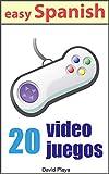 Spanish Reader - 20 Videojuegos: 20 popular Video Games told in Easy Spanish