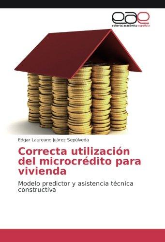 Correcta utilización del microcrédito para vivienda: Modelo predictor y asistencia técnica constructiva