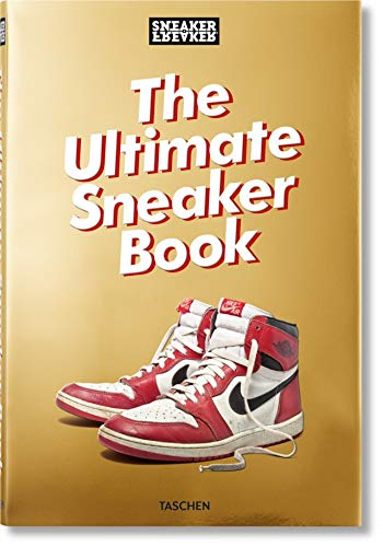 Sneaker Freaker. The Ultimate Sn...