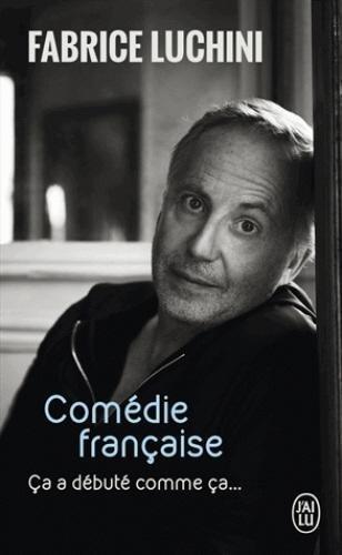Comédie française : Ca a débuté comme ça... par Fabrice Luchini