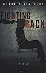 Fighting Back: A Novel by Charles Alverson (2014-05-01)