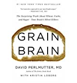 [ GRAIN BRAIN: THE SURPRISING TRUTH ABOUT WHEAT, CARBS, AND SUGAR--YOUR BRAIN'S SILENT KILLERS ] BY Perlmutter, David ( Author ) [ 2013 ] Hardcover