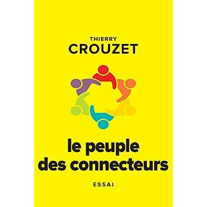 Le peuple des connecteurs: Ils ne votent pas, ils ne travaillent pas, ils n'étudient pas mais ils changent le monde