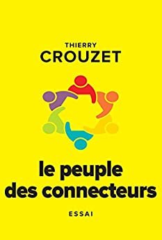 Le peuple des connecteurs: Ils ne votent pas, ils ne travaillent pas, ils n'étudient pas mais ils changent le monde par [Crouzet, Thierry]