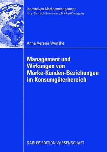 Management und Wirkungen von Marke-Kunden-Beziehungen im Konsumgüterbereich: Eine Analyse unter besonderer Berücksichtigung des Beschwerdemanagements ... (Innovatives Markenmanagement)
