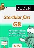 Duden - Startklar fürs G8 - Konzentration und Lerntipps: Üben für den Übergang (Duden - Lernen fürs G8)