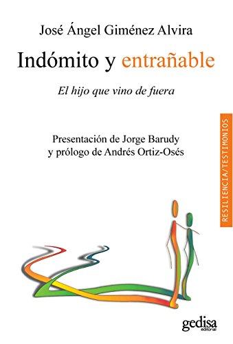 Indómito y entrañable: El hijo que vino de fuera (Psicología / Resiliencia) por José Ángel Giménez Alvira