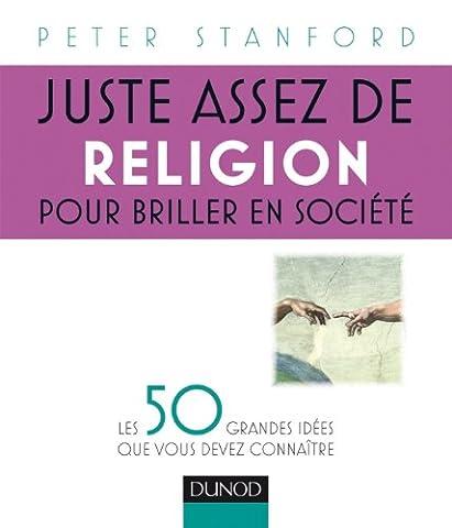 Juste assez de religion pour briller en société - Les 50 grandes idées que vous devez connaître