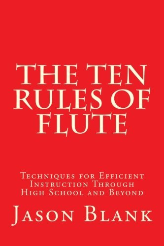 The Ten Rules of Flute: techniques for efficient instruction through High School and beyond by Mr Jason Blank (2012-05-05) par Mr Jason Blank