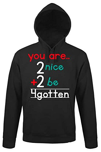 You Are Too Nice To Be Forgotten Funny Lovely Quote Math Design Men Women Uomo Donna Unisex Black Hoodie
