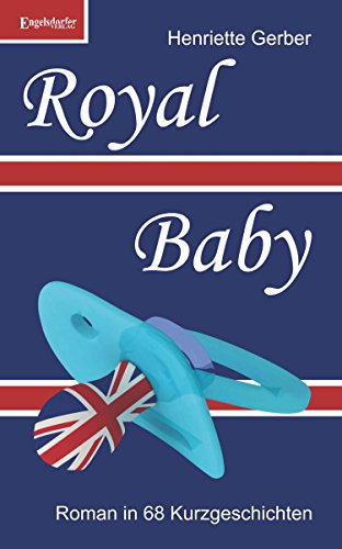 Royal Baby: Roman in 68 Kurzgeschichten (German Edition)