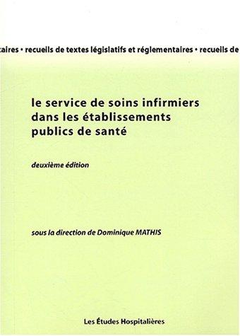 Le service des soins infirmiers dans les établissements publics de santé. 2ème édition
