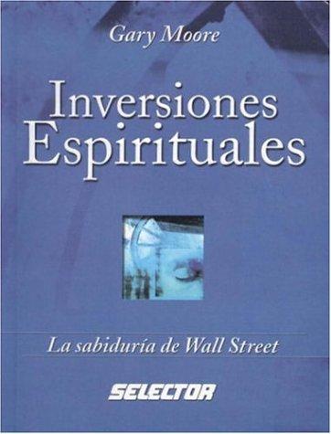 Descargar Libro Inversiones espirituales / Spiritual Investments: La Sabiduria De Wall Street (Coleccion Negocios) de Gary Moore