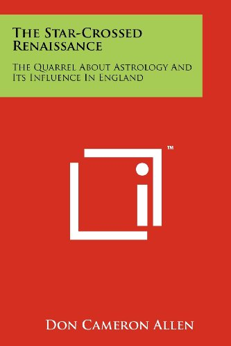 The Star-Crossed Renaissance: The Quarrel about Astrology and Its Influence in England
