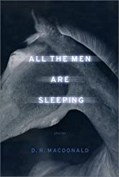 All the Men Are Sleeping: Stories