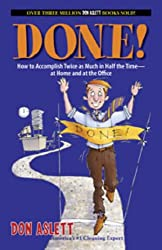 Done!: How to Accomplish Twice As Much in Half the Time-at Home and at the Office