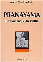 Pranayama, la dynamique du souffle de André Van Lysebeth