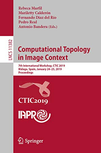 Computational Topology in Image Context: 7th International Workshop, CTIC 2019, Málaga, Spain, January 24-25, 2019, Proceedings (Lecture Notes in Computer Science Book 11382) (English Edition)