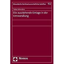 Die ausstehende Einlage in der Umwandlung (Düsseldorfer Rechtswissenschaftliche Schriften 152)