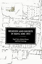 Religion and Society in Kent, 1640-1914 (2) (Kent History Project)