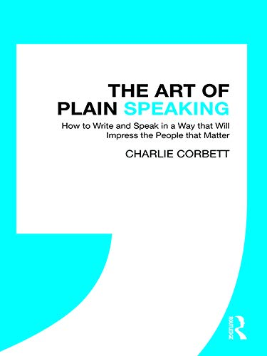 The Art of Plain Speaking: How to Write and Speak in a Way that Will Impress the People that Matter (English Edition)