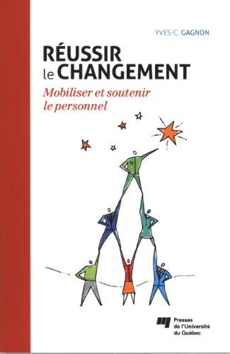 Réussir le changement : Mobiliser et soutenir le personnel par Yves-Chantal Gagnon