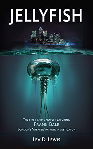 Jellyfish: The first crime novel featuring Frank Bale, London's 'premier' private investigator (A Frank Bale Book, Book 1) by [Lewis, Lev D.]