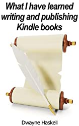 What I have learned writing and publishing Kindle books (English Edition)