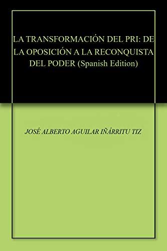LA TRANSFORMACIÓN DEL PRI: DE LA OPOSICIÓN A LA RECONQUISTA DEL PODER