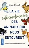 La vie extraordinaire des animaux qui nous entourent par Giraud