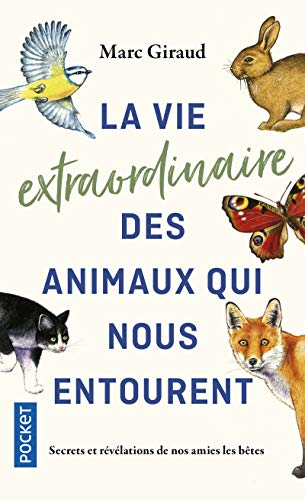La vie extraordinaire des animaux qui nous entourent par  Marc GIRAUD