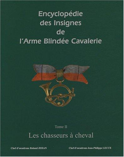 Encyclopédie des insignes de l'armée blindée cavalerie : Tome 2, Les chasseurs à cheval