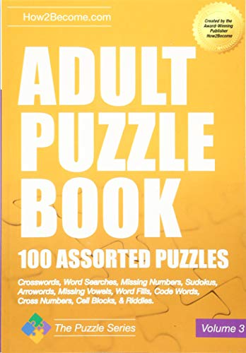 Adult Puzzle Book 100 Assorted Puzzles: Crosswords, Word Searches, Missing Numbers, Sudokus, Arrowords, Missing Vowels, Word Fills, Code Words, Cross ... Cell Blocks & Riddles (Puzzle Series, Band 3) -