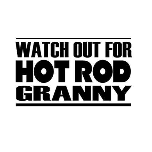 Watch Out for Hot Rod Granny Window Vinyl Decal Stickerfor Cars, Trucks, Windows, Walls, Laptops