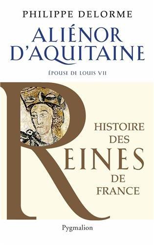 Aliénor d'Aquitaine : Epouse de Louis VII, mère de Richard Coeur de Lion