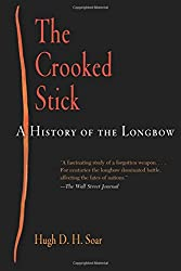 The Crooked Stick: A History of the Longbow (Weapons in History)
