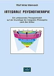Integrale Psychotherapie. Ein umfassendes Therapiemodell auf der Grundlage der Integralen Philosophie nach Ken Wilber